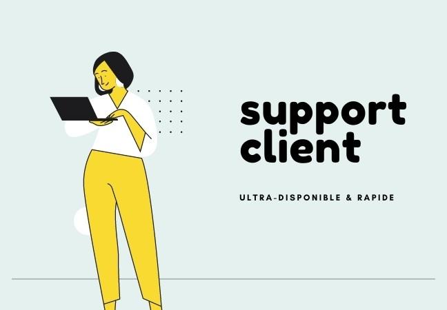 Un support technique et client ultra disponible